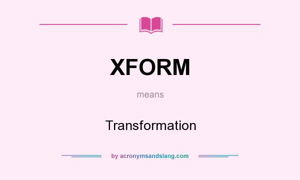 What does XFORM mean? It stands for Transformation