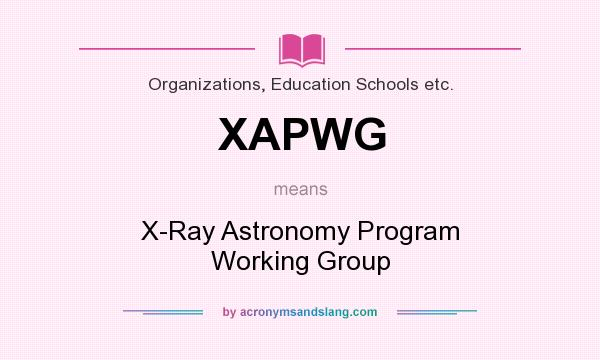 What does XAPWG mean? It stands for X-Ray Astronomy Program Working Group