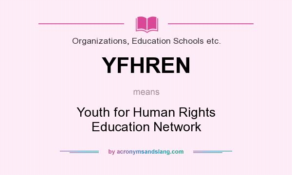 What does YFHREN mean? It stands for Youth for Human Rights Education Network