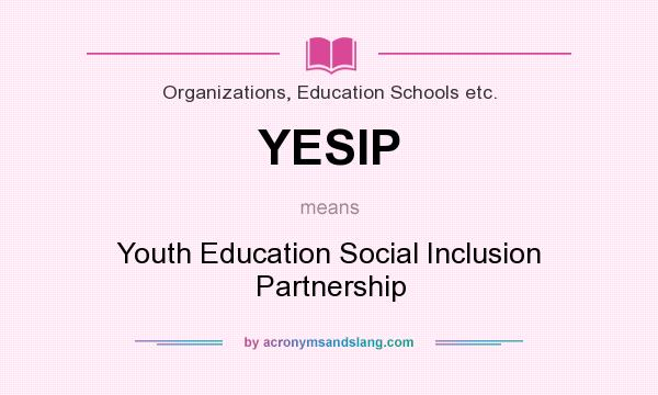 What does YESIP mean? It stands for Youth Education Social Inclusion Partnership