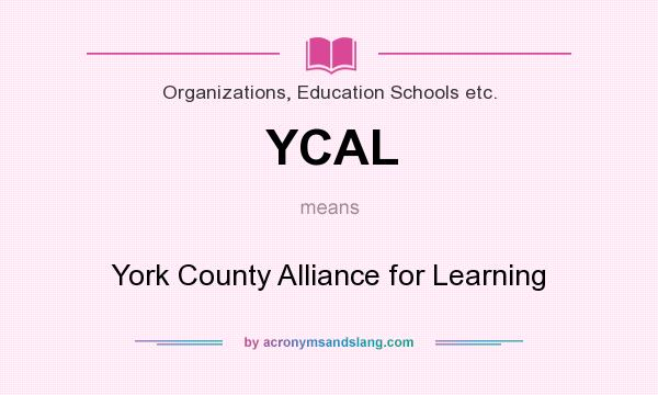 What does YCAL mean? It stands for York County Alliance for Learning