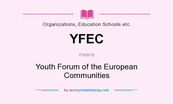What does YFEC mean? It stands for Youth Forum of the European Communities