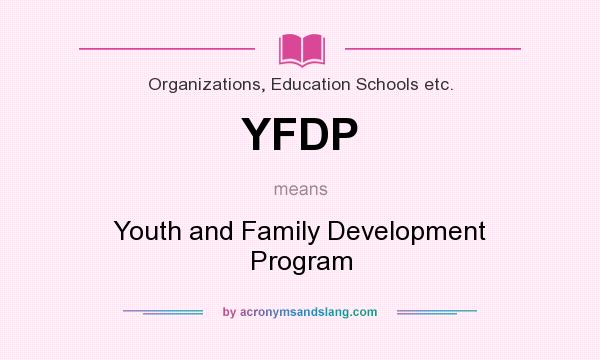 What does YFDP mean? It stands for Youth and Family Development Program