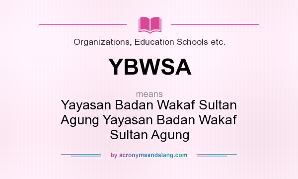 What does YBWSA mean? It stands for Yayasan Badan Wakaf Sultan Agung Yayasan Badan Wakaf Sultan Agung