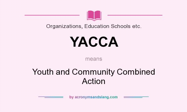 What does YACCA mean? It stands for Youth and Community Combined Action