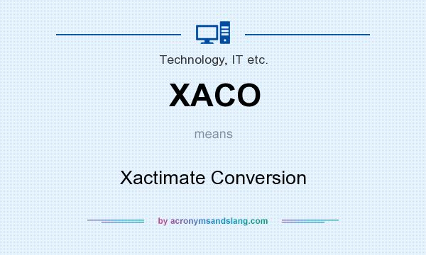What does XACO mean? It stands for Xactimate Conversion