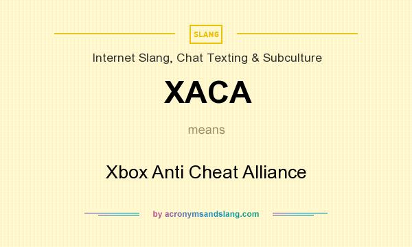 What does XACA mean? It stands for Xbox Anti Cheat Alliance