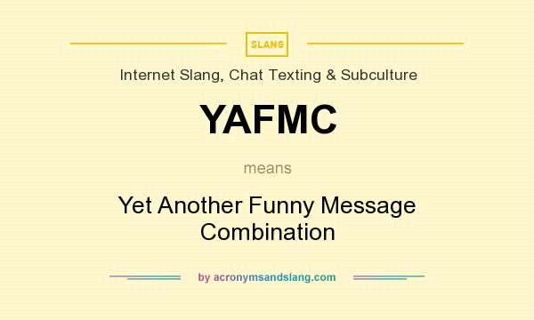 What does YAFMC mean? It stands for Yet Another Funny Message Combination