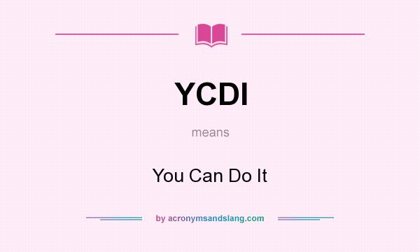 What does YCDI mean? It stands for You Can Do It