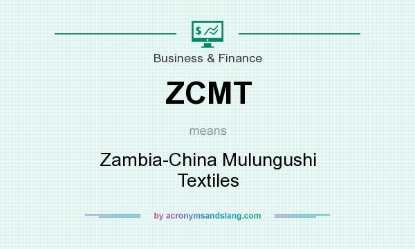 What does ZCMT mean? It stands for Zambia-China Mulungushi Textiles