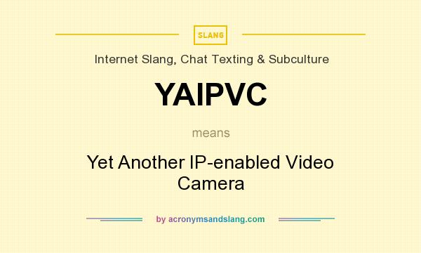 What does YAIPVC mean? It stands for Yet Another IP-enabled Video Camera