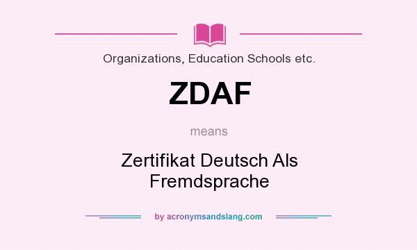 What does ZDAF mean? It stands for Zertifikat Deutsch Als Fremdsprache