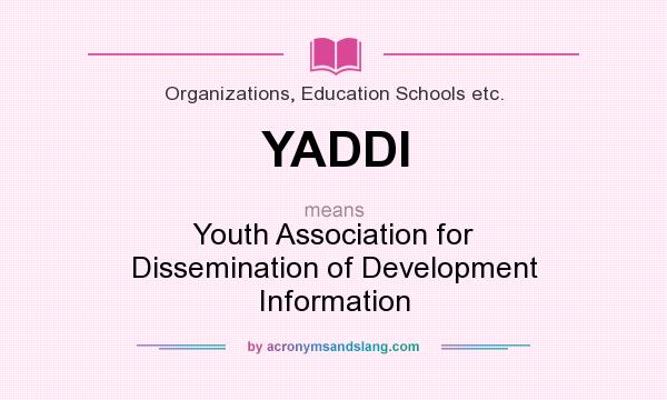 What does YADDI mean? It stands for Youth Association for Dissemination of Development Information