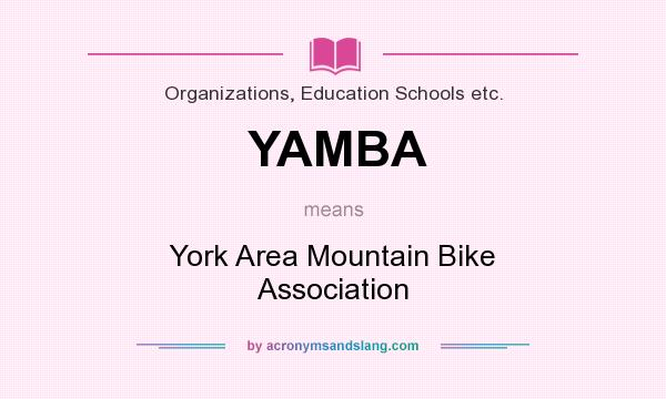 What does YAMBA mean? It stands for York Area Mountain Bike Association