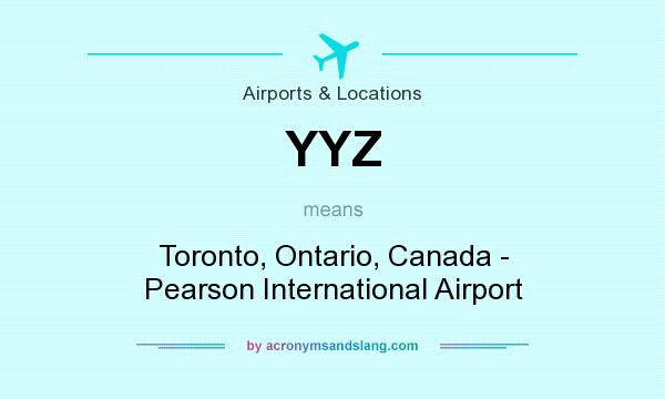 What does YYZ mean? It stands for Toronto, Ontario, Canada - Pearson International Airport