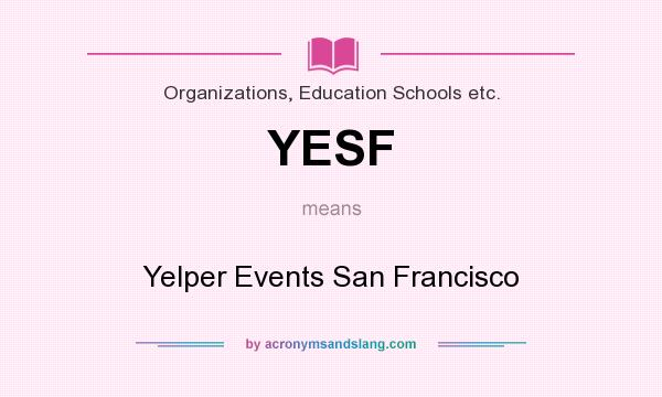 What does YESF mean? It stands for Yelper Events San Francisco