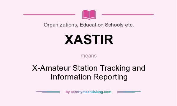 What does XASTIR mean? It stands for X-Amateur Station Tracking and Information Reporting