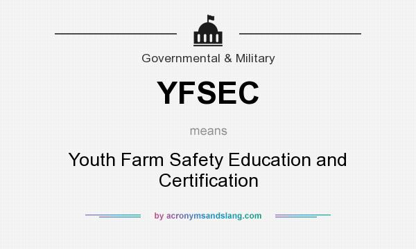 What does YFSEC mean? It stands for Youth Farm Safety Education and Certification