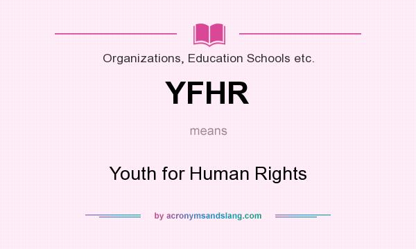 What does YFHR mean? It stands for Youth for Human Rights