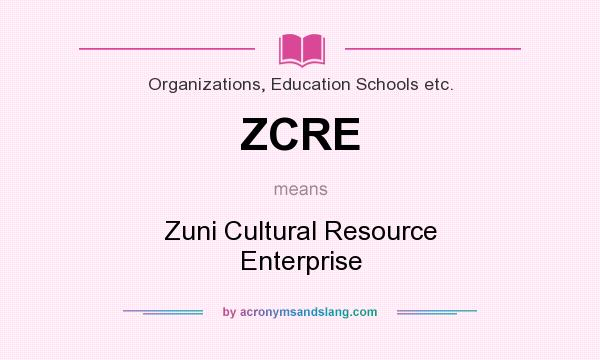 What does ZCRE mean? It stands for Zuni Cultural Resource Enterprise