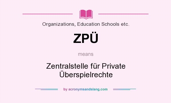 What does ZPÜ mean? It stands for Zentralstelle für Private Überspielrechte