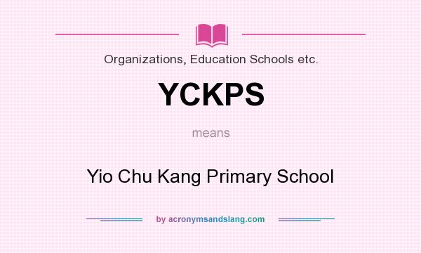 What does YCKPS mean? It stands for Yio Chu Kang Primary School