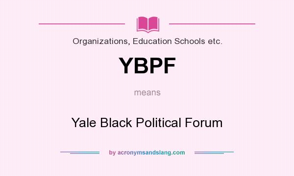What does YBPF mean? It stands for Yale Black Political Forum