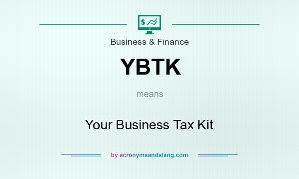 What does YBTK mean? It stands for Your Business Tax Kit
