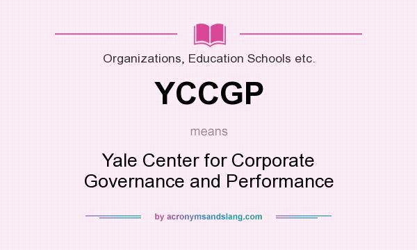 What does YCCGP mean? It stands for Yale Center for Corporate Governance and Performance