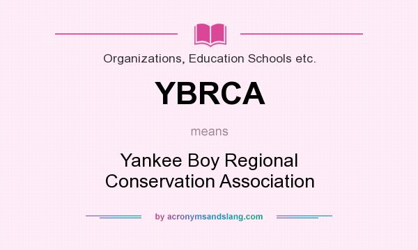 What does YBRCA mean? It stands for Yankee Boy Regional Conservation Association