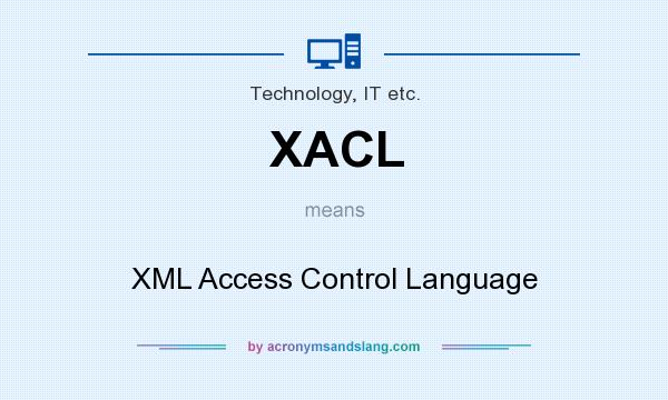What does XACL mean? It stands for XML Access Control Language