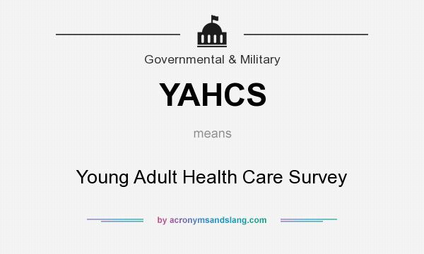 What does YAHCS mean? It stands for Young Adult Health Care Survey