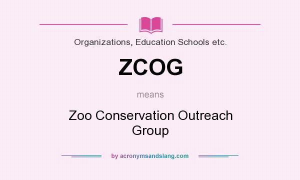 What does ZCOG mean? It stands for Zoo Conservation Outreach Group