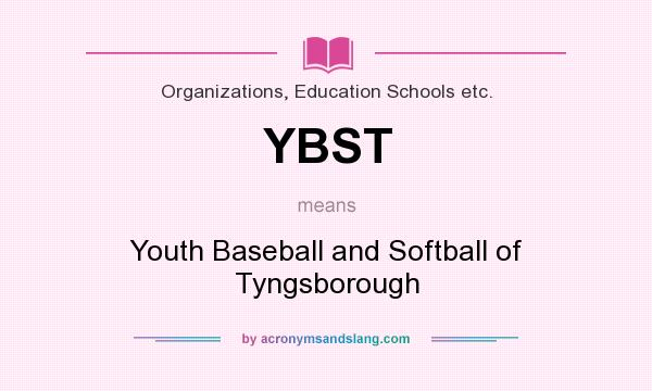 What does YBST mean? It stands for Youth Baseball and Softball of Tyngsborough