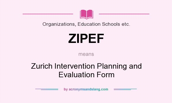 What does ZIPEF mean? It stands for Zurich Intervention Planning and Evaluation Form