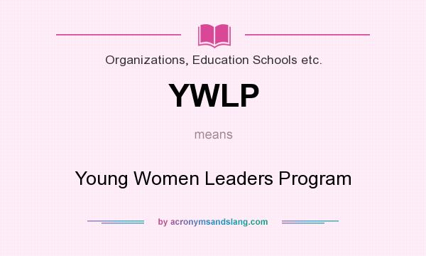 What does YWLP mean? It stands for Young Women Leaders Program