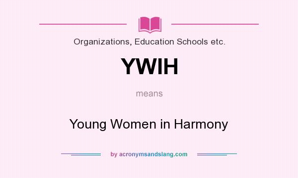 What does YWIH mean? It stands for Young Women in Harmony