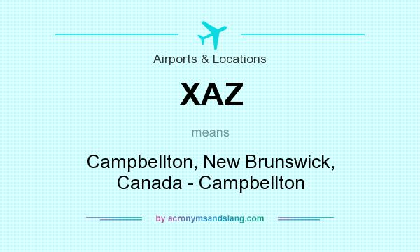 What does XAZ mean? It stands for Campbellton, New Brunswick, Canada - Campbellton
