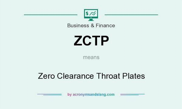 What does ZCTP mean? It stands for Zero Clearance Throat Plates