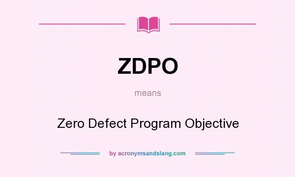 What does ZDPO mean? It stands for Zero Defect Program Objective