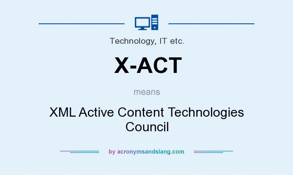 What does X-ACT mean? It stands for XML Active Content Technologies Council