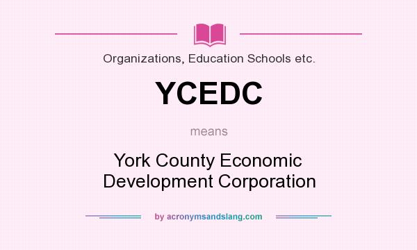 What does YCEDC mean? It stands for York County Economic Development Corporation