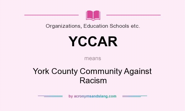 What does YCCAR mean? It stands for York County Community Against Racism