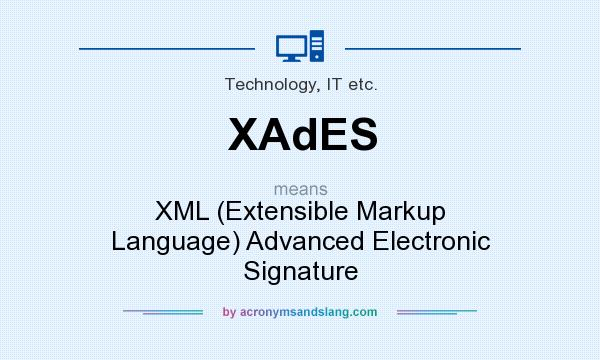What does XAdES mean? It stands for XML (Extensible Markup Language) Advanced Electronic Signature