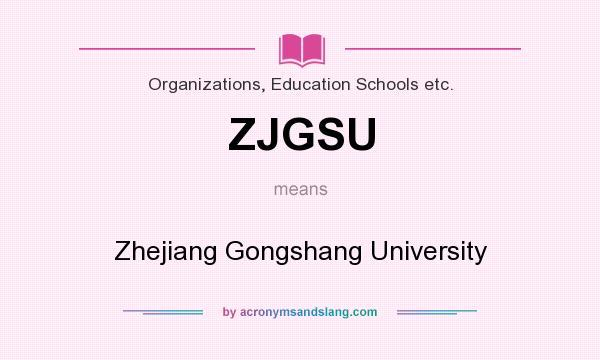 What does ZJGSU mean? It stands for Zhejiang Gongshang University