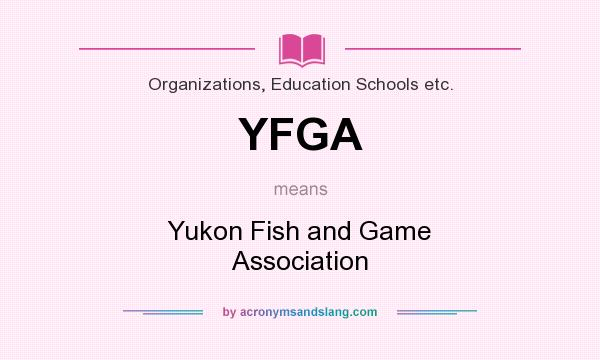 What does YFGA mean? It stands for Yukon Fish and Game Association