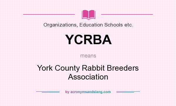 What does YCRBA mean? It stands for York County Rabbit Breeders Association