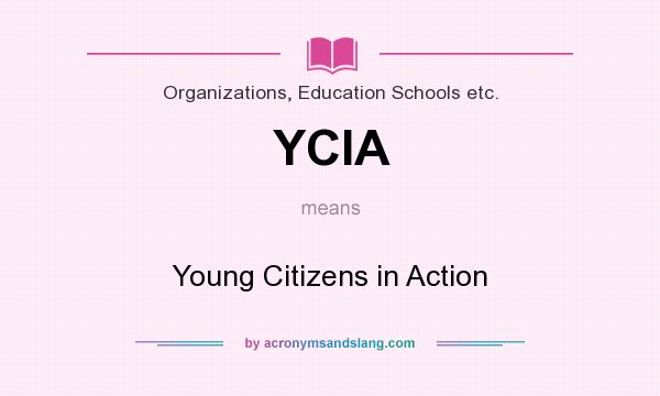 What does YCIA mean? It stands for Young Citizens in Action