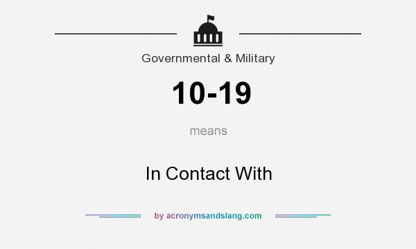What does 10-19 mean? It stands for In Contact With