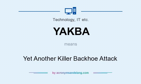 What does YAKBA mean? It stands for Yet Another Killer Backhoe Attack